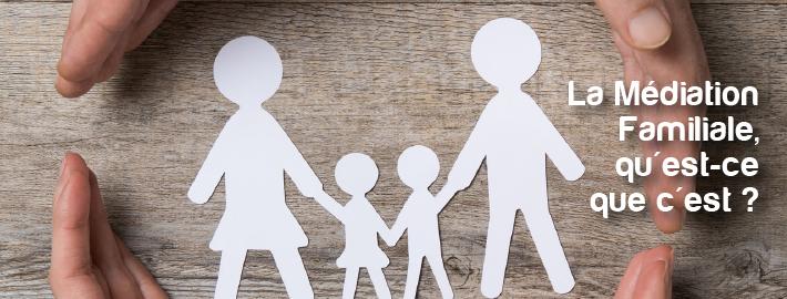 Mieux comprendre ce qu'est la Médiation Familiale